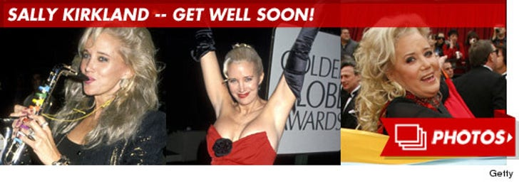 Sally Kirkland -- Get Well Soon!