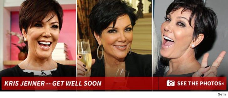 Kris Jenner -- Get Well Soon