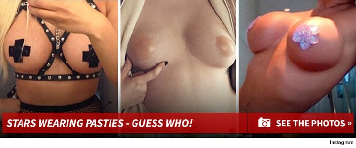 Stars Wearing Pasties -- Guess Who!