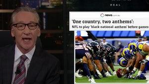 Bill Maher Says Black National Anthem at NFL Games Promotes Segregation